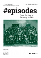 "Exhibition ""Episodes. From Sunday to Saturday in 1918"""